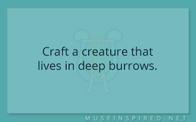 Crafting Creatures – Craft a creature that lives in deep burrows.