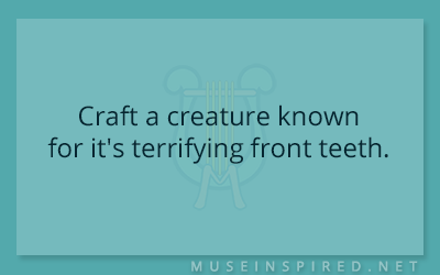 Crafting Creatures – Craft a creature known for it's terrifying front teeth.