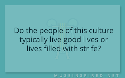 Cultivating Cultures – Do the people of this culture typically live good lives or lives filled with strife?
