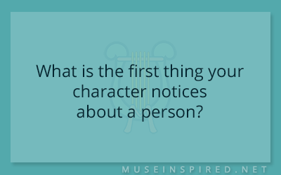 Character Development – What is the first thing your character notices about a person?