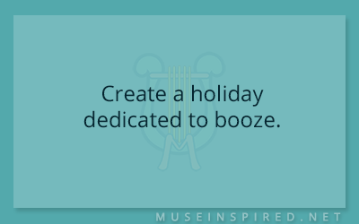 Cultivating Cultures – Create a holiday dedicated to booze.