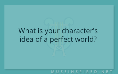 Character Development – What is your character's idea of a perfect world?