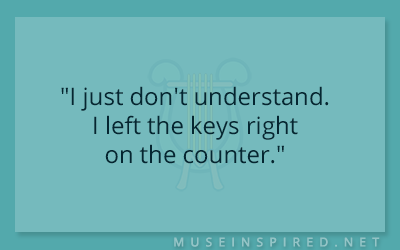 "What's the Story – ""I just don't understand. I left the keys right on the counter."""
