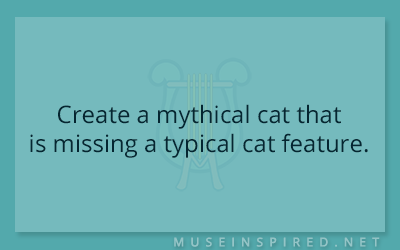 Crafting Creatures – Create a mythical cat that is missing a typical cat feature.