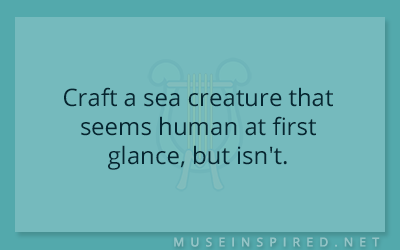 Crafting Creatures – Craft a sea creature that seems human at first glance, but isn't.