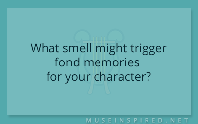 Character Development – What smell might trigger fond memories for your character?