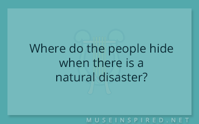 Cultivating Cultures – Where do the people hide when there is a natural disaster?