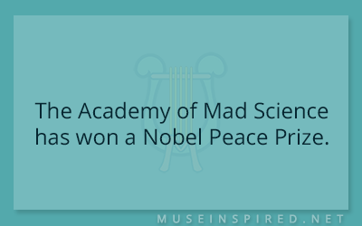What's the Story – The Academy of Mad Science has won a Nobel Peace Prize.