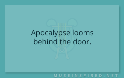 What's the Story – Apocalypse looms behind the door.