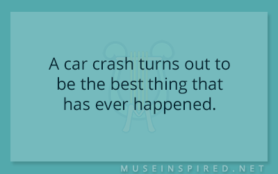What's the Story – A car crash turns out to be the best thing that has ever happened.