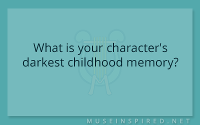 Character Development – What is your character's darkest childhood memory?