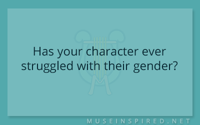Character Development – Has your character ever struggled with their gender?