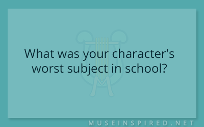 Character Development – What was your character's worst subject in school?
