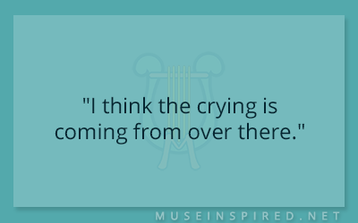 "Dialogue Starters – ""I think the crying is coming from over there."""