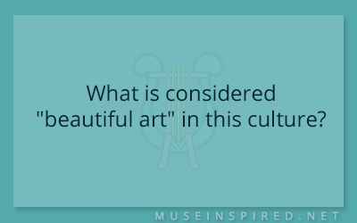 "Cultivating Cultures – What is considered ""beautiful art"" in this culture?"