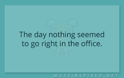 What's the Story – The day nothing seemed to go right in the office.