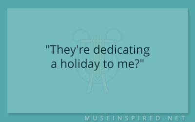 "Dialogue Starters – ""They're dedicating a holiday to me?"""