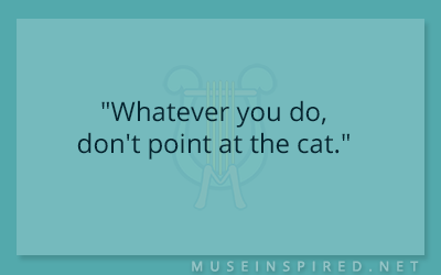 "Dialogue Starters – ""Whatever you do, don't point at the cat."""