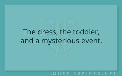 What's the Story – The dress, the toddler, and a mysterious event.