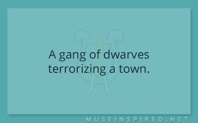 What's the Story – A gang of dwarves terrorizing a town.