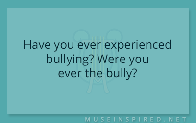 Blog Topic – Have you ever experienced bullying? Were you ever the bully?