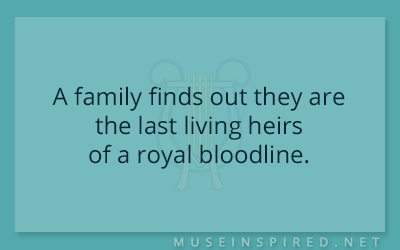 What's the Story – A family finds out they are the last living heirs of a royal bloodline.
