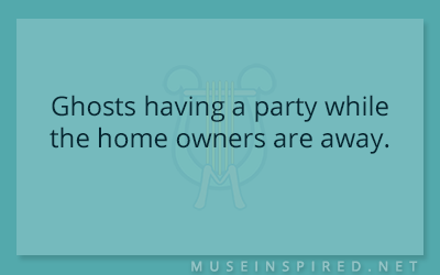 What's the Story – Ghosts having a party while the home owners are away.