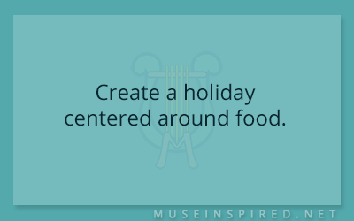 Cultivating Cultures – Create a holiday centered around food.