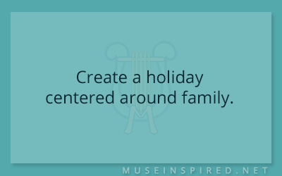 Cultivating Cultures – Create a holiday centered around family.