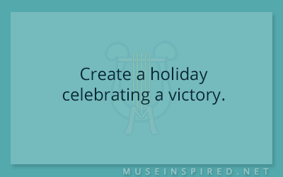 Cultivating Cultures – Create a holiday celebrating a victory.
