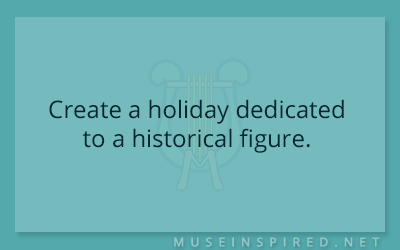 Cultivating Cultures – Create a holiday dedicated to a historical figure.