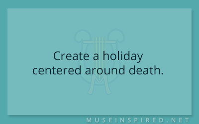 Cultivating Cultures – Create a holiday centered around death.