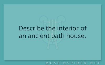 Siring Settings – Describe the interior of an ancient bath house.
