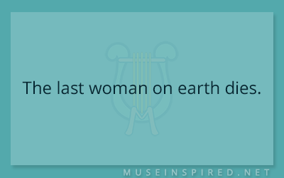 What's the Story – The last woman on earth dies.