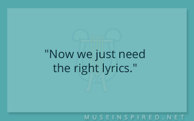 "Dialogue Starters – ""Now we just need the right lyrics."""