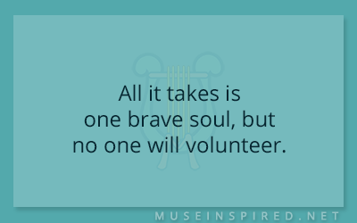 What's the Story – All it takes is one brave soul, but no one will volunteer.