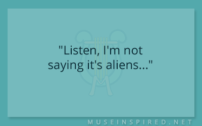 "Dialogue Starters – ""Listen, I'm not saying it's aliens…"""