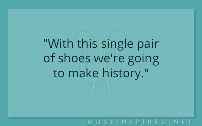 "Dialogue Starters – ""With this single pair of shoes we're going to make history."""