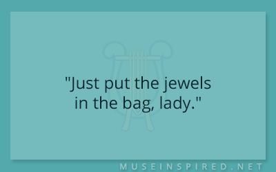 "Dialogue Starters – ""Just put the jewels in the bag, lady."""