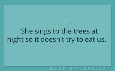 "Dialogue Starters – ""She sings to the trees at night so it doesn't try to eat us."""