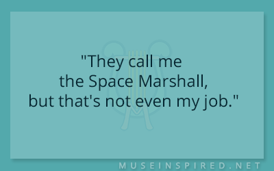 "Dialogue Starters – ""They call me the Space Marshall, but that's not even my job."""