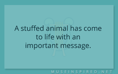 What's the Story – A stuffed animal has come to life with an important message.