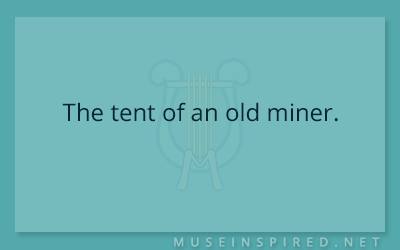 Siring Settings – The tent of an old miner.