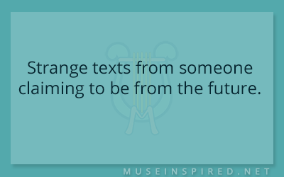 What's the Story – Strange texts from someone claiming to be from the future.