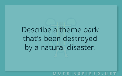 Siring Settings – Describe a theme park that's been destroyed by a natural disaster.