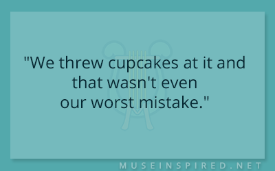 "Dialogue Starters – ""We cupcakes at it and that wasn't even our worst mistake."""