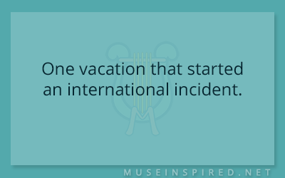 What's the Story – One vacation that started an international incident.