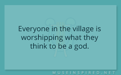 What's the Story – Everyone in the village is worshipping what they think to be a god.