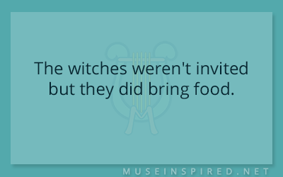 What's the Story – The witches weren't invited but they did bring food.
