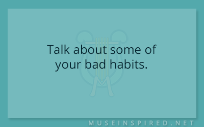 Blog Topic – Talk about some of your bad habits.
